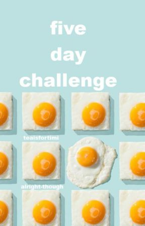 5 Day Challenge by TeaIsForTimi
