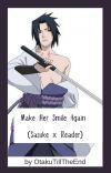 Make Her Smile Again(Sasuke x Reader) Modern AU [Editing] cover