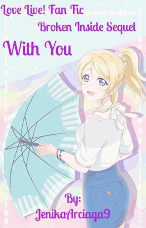 With You (Love Live! Fan Fic) Book 3 {Broken Inside Sequel}   by JenikaArciaga9