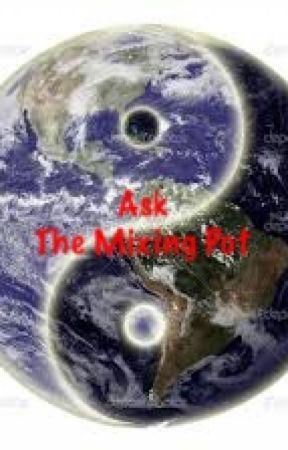 Ask &/or Dare The Mixing Pot by ZZSNAZZY