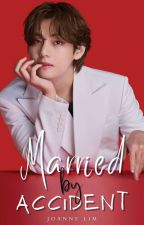 Married By Accident 《KTH》✓ by lovelieswings