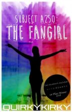 Subject A250: The Fangirl (COMPLETED) by quirkykirky