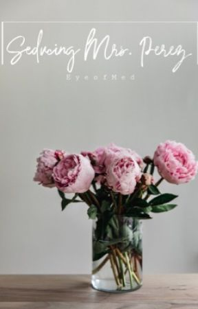 Seducing Mrs. Perez | COMPLETED  by EyeofMed