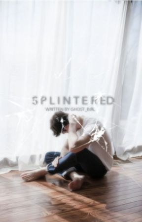 Splintered by Ghost_Bird