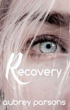 Recovery | On Hiatus by AubreyParsons