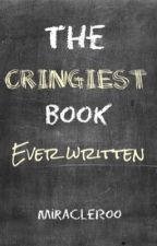 The Cringiest Book Ever Written by MiracleRoo