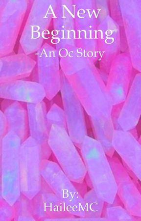 A new beginning, (An OC story) by HaileeMC
