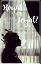 Royal or Loyal? [A garmau AU] ✔️ by babyduckyyy
