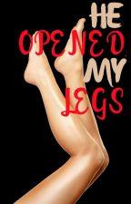 He Opened My Legs by IfThatIsntLove