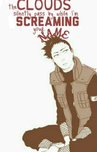 The clouds silently pass by while I'm screaming your name(Shikamaru x Reader) cover