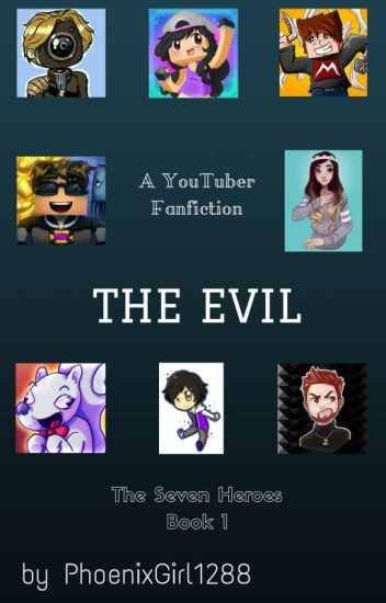 The Evil ~ YouTuber Fanfiction ~ (Book 1 of the Arcane Powers)