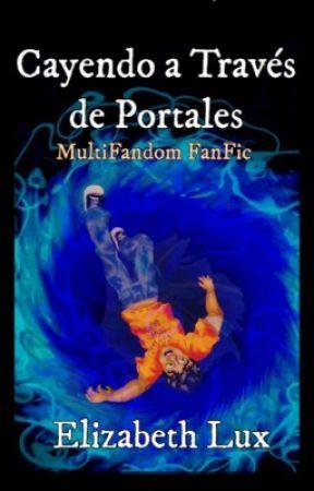 Cayendo a Través de Portales (Fanfic Multifandom) by Elizabeth_Lux
