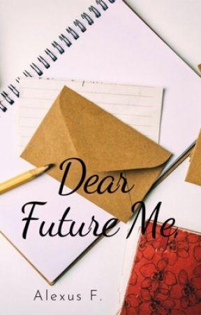 Dear Future Me by alexandria1451