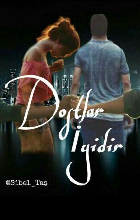 DOSTLAR İYİDİR (Ara Verildi) by LaNeT--
