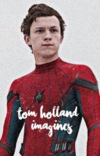 Tom Holland Imagines by Gryffindorhollander
