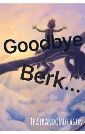 Goodbye, Berk *CANCELED* by ThatRandomDragon