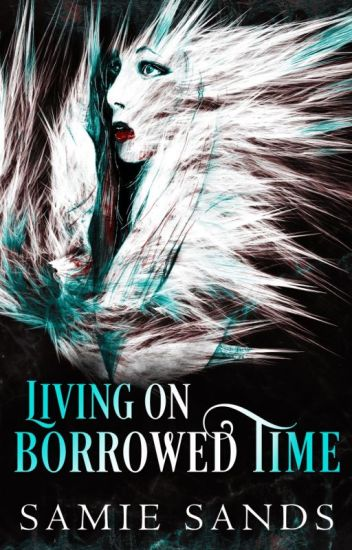 Living on Borrowed Time