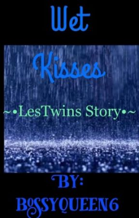 Wet Kisses ~•LesTwins Story•~  by bossyqueen6