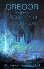 Gregor and the Prophecy of the Overland (Book VI) by PercyFroggiBubbl4