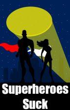 Superheroes Suck by Missliteraura