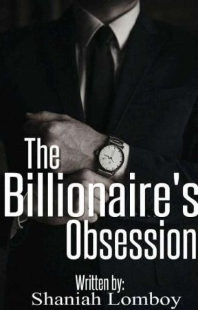 THE BILLIONAIRES OBSESSION (ON HOLD) by Shaniah_22