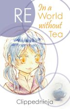 Reincarnated In a World without Tea by clipped104