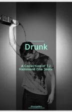 Drunk - A Collection of TJ Hammond One Shots  by teasp00ns