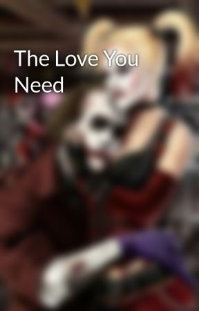 The Love You Need by jokers_princess01