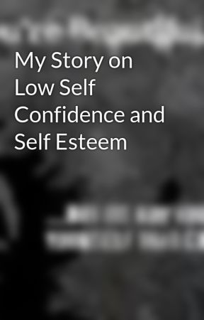 My Story on Low Self Confidence and Self Esteem by GbemiShittu