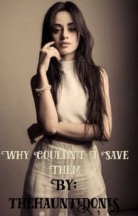 Why Couldn't I Save Them (Camila/You)  COMPLETED cover