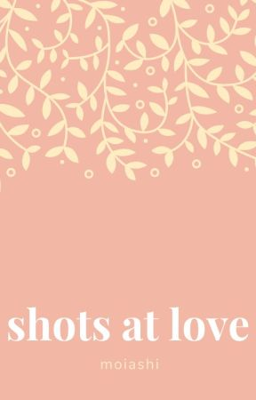 Shots At Love by atelierskies