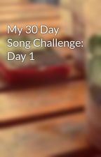 My 30 Day Song Challenge: Day 1 by FantasyBookLover695