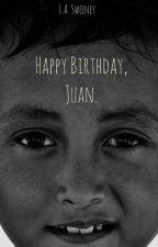 Happy Birthday, Juan. by LaurenPelleySweeney