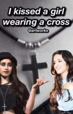 I kissed a girl wearing a cross (Camren) by artwxrks
