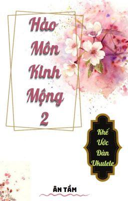 Đọc truyện Hào Môn Kinh Mộng 2: Khế ước đàn Ukulele P2