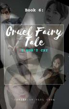 Cruel Fairy Tale - Book 6: I Won't Cry by senpaichaeki