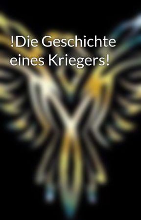 !Die Geschichte eines Kriegers! by Sagengold