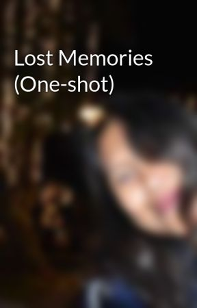 Lost Memories (One-shot) by rhonaxoxo