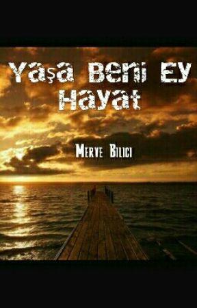 Yaşa Beni Ey Hayat #Wattys2016 by mrv166