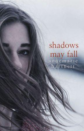 Shadows May Fall by annemariehartnett