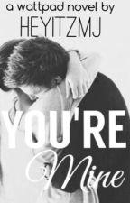 You're Mine by HeyItzMJ