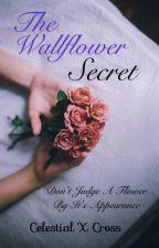 The Wallflower Secret [COMPLETED] by celestialxcross