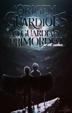 A Origem dos Guardiões - O Guardião Primordial by vinicardozo