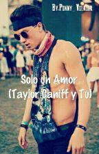 Solo Un Amor (Taylor Caniff Y Tu ) by Unicornio_Morado_17