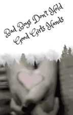 Bad Boys Don't Hold Good Girls Hands by theklutzybibliophile