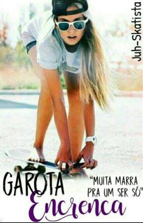 Garota Encrenca (Revisão) by Juh-Skatista