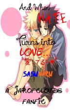And when hate turns into love...-SasuNaru Fanfic- by derrse
