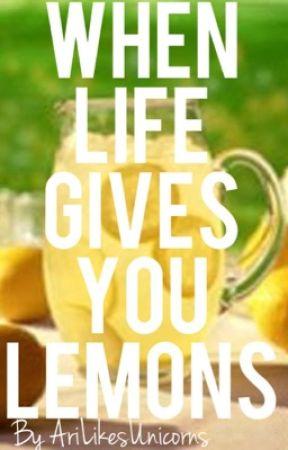 When Life Gives You Lemons by AriLikesUnicorns