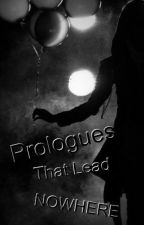 Prologues That Lead NOWHERE by Four_Of_Hearts