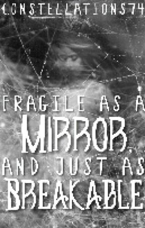 Fragile As A Mirror, And Just As Breakable by constellations74